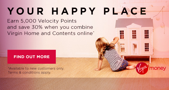 Earn 5,000 Points and save 30% when you combine Virgin HOme and Contents online. T&Cs apply, find out more.
