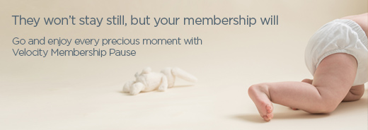 they won't stay still, but your membership will. Enjoy every precious moment with Velocity Membership Pause.