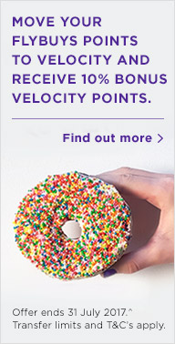 Move your flybuys points to velocity and receive 10% bonus Velocity points. Offer ends 31 July 2017. Transfer limits and T&Cs apply. Find out more.